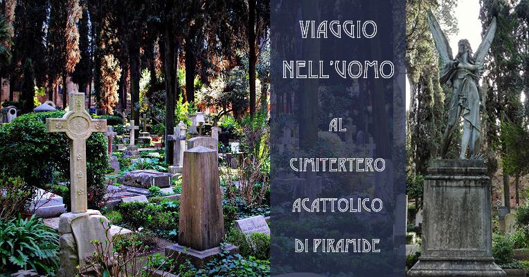 VIAGGIO NELL'UOMO AL CIMITERO ACATTOLICO DI PIRAMIDE          Domenica 22 Settembre ORE 11.00                                          -Roman Special Adventurevol.I-